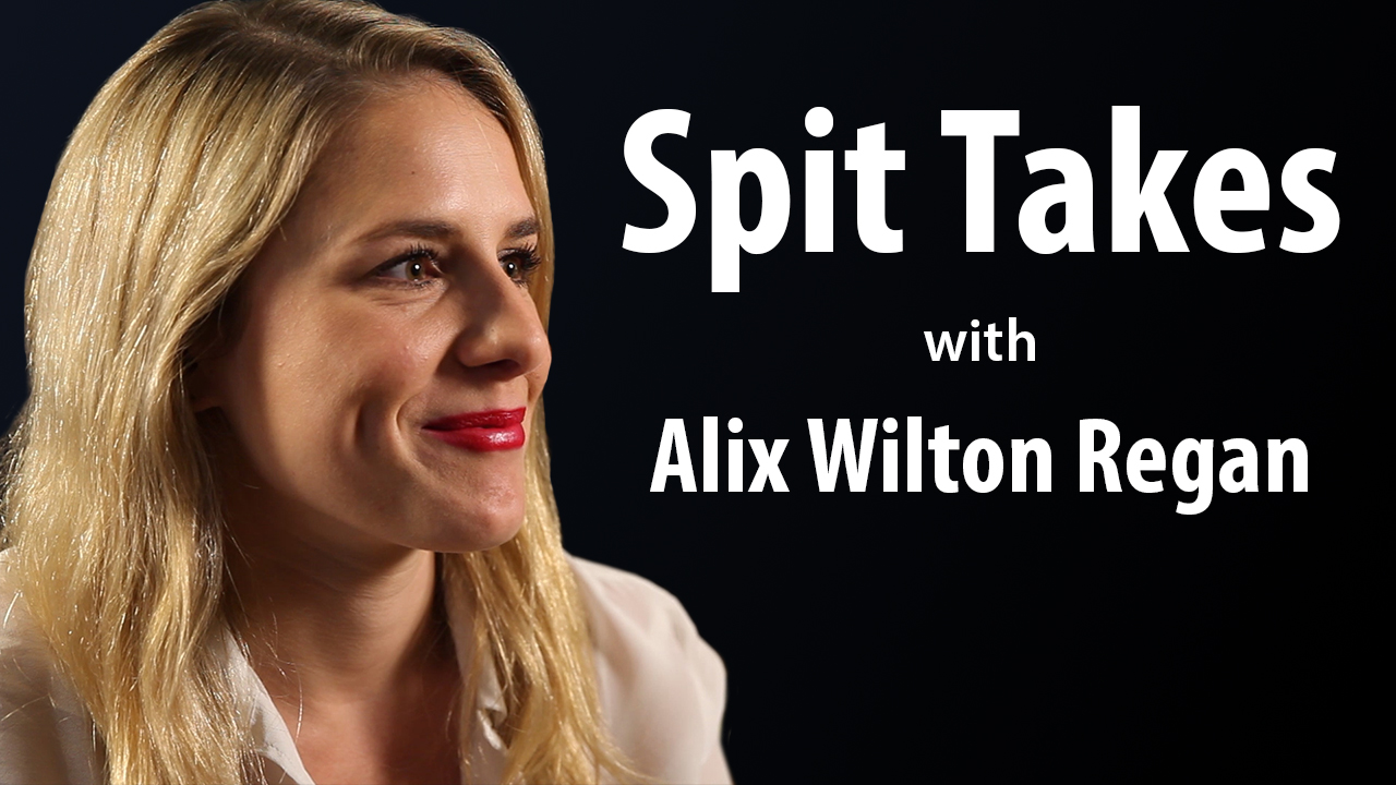 Spit Takes: With Alix Wilton Regan